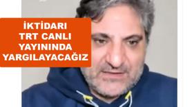 'İktidarı TRT Canlı yayınında yargılayacağız'