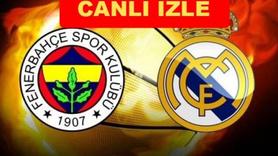 Fenerbahçe - Real Madrid canlı izle