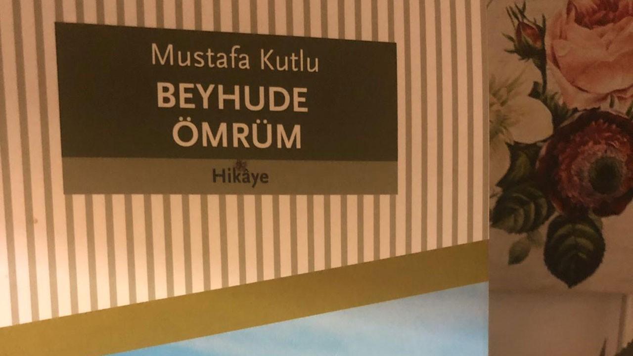 Mustafa Kutlu'nun 'Beyhude Ömrüm' kitabının konusu