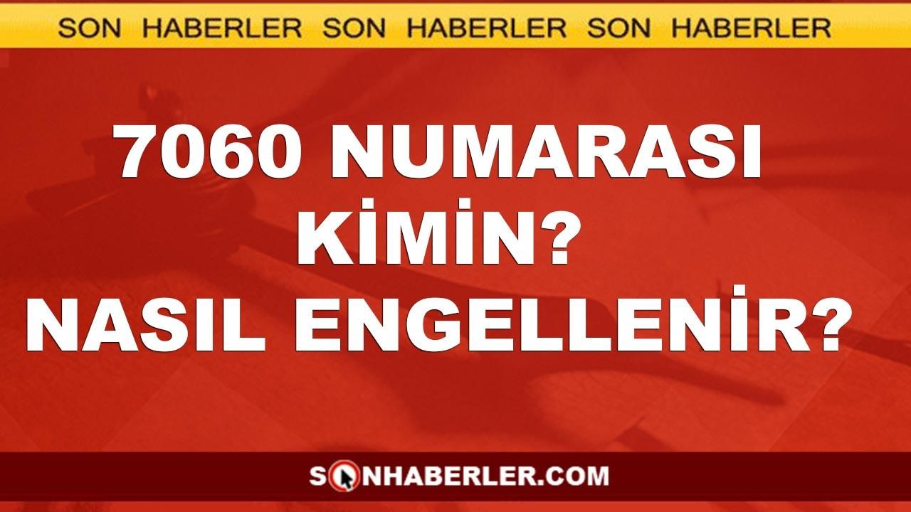 7060 kim, neden arar, kimin numarası?