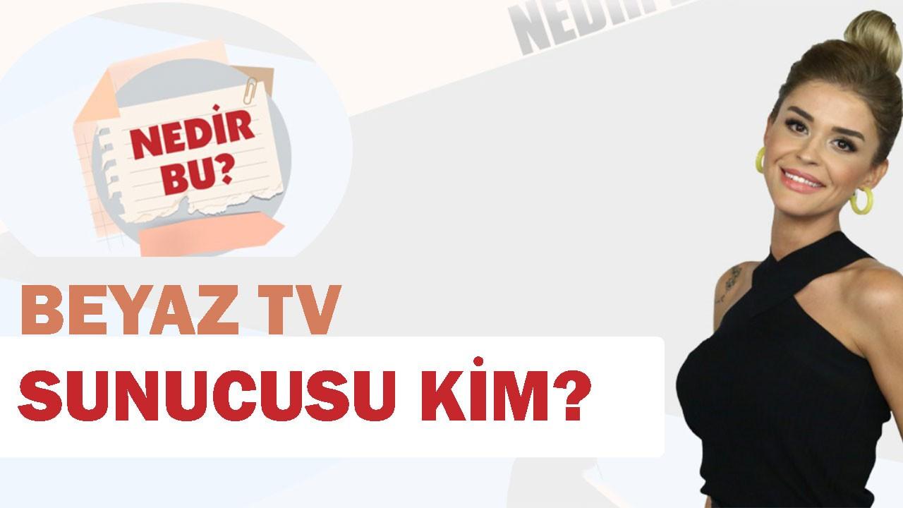 Beyaz TV Nedir Bu sunucusu kimdir?