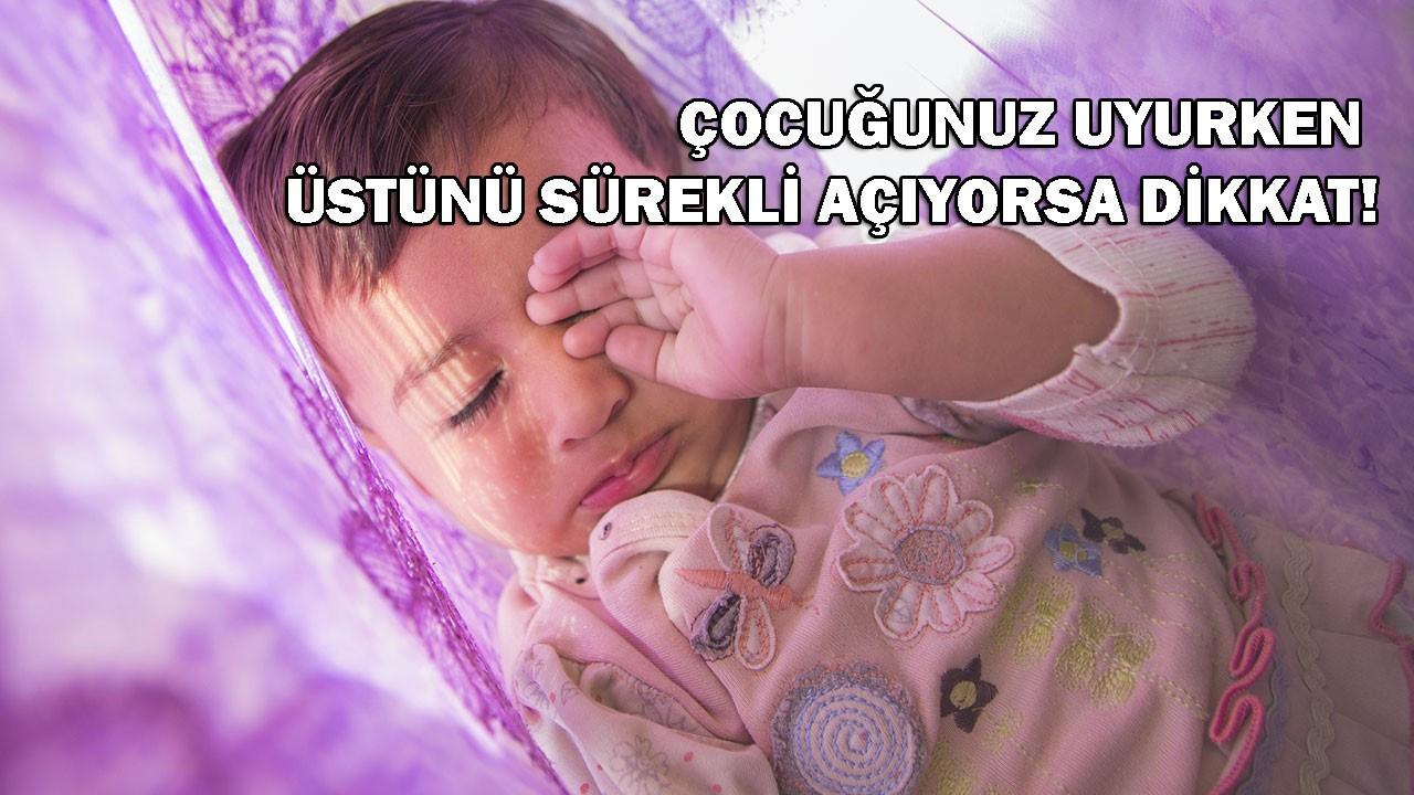 Çocuğunuz uyurken sürekli üstüne açıyorsa dikkat!