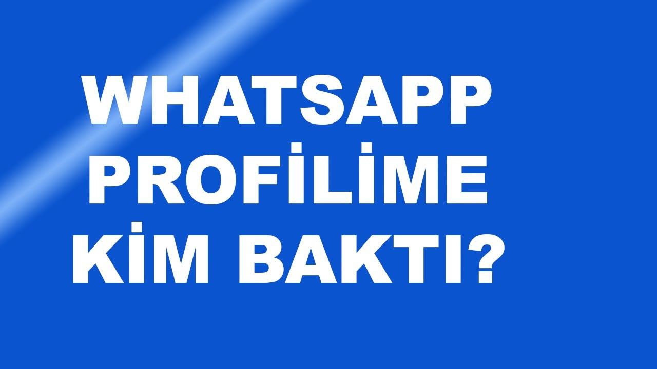 Whatsapp profilime kim baktı nasıl bulabilirim?