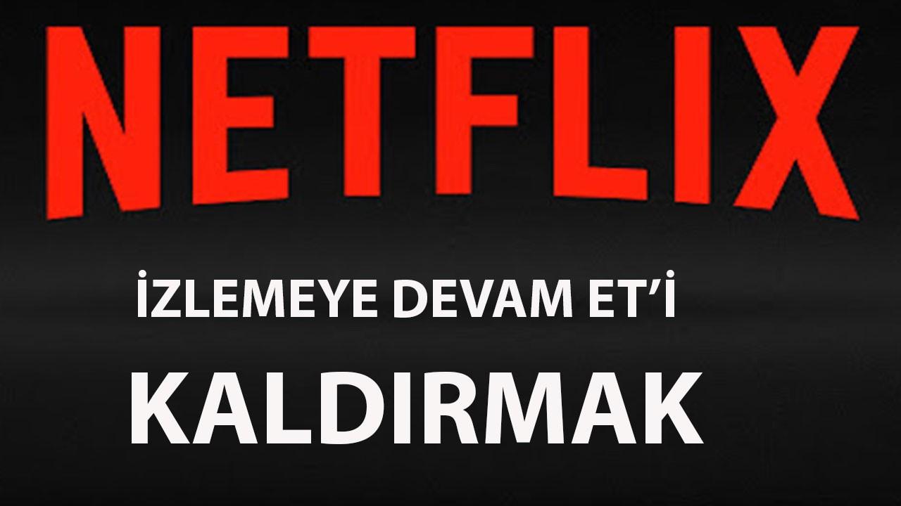 Netflix izlemeye devam et nasıl kaldırabilirim, izleme geçmişi sil