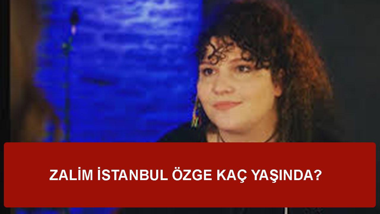 Zalim İstanbul Özge kimdir, nereli, kaç yaşında