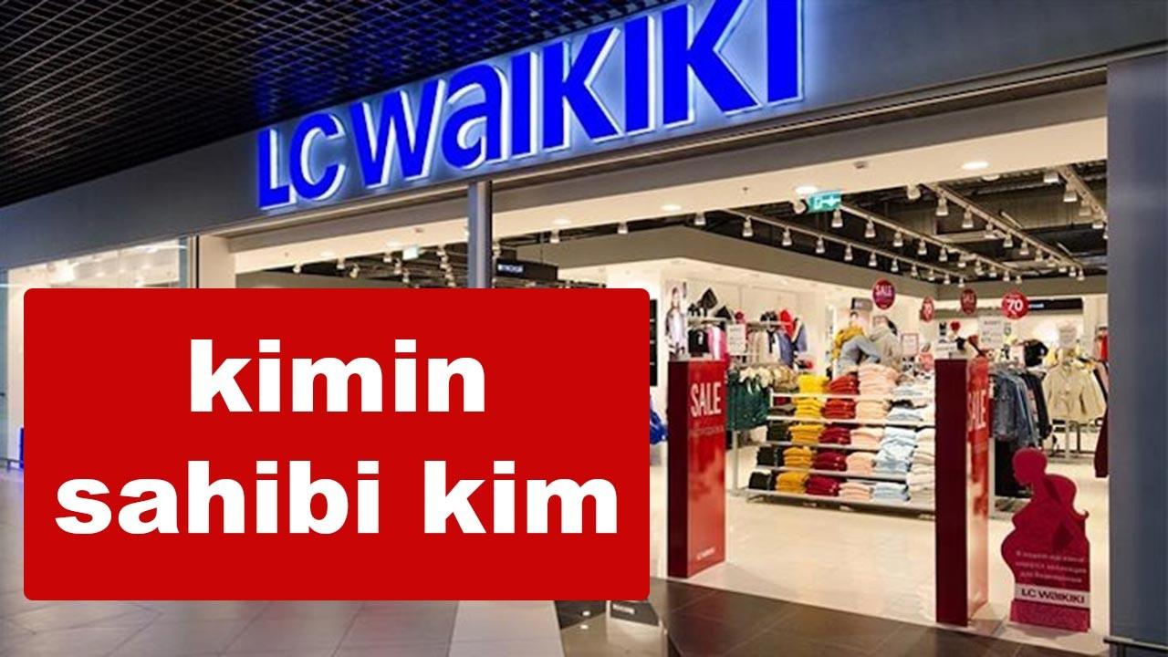 LC Waikiki kimin, sahibi kimdir? LCW açılımı nedir?