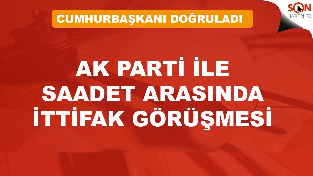 Erdoğan açıkladı: AK Parti ile Saadet arasında ittifak görüşmesi