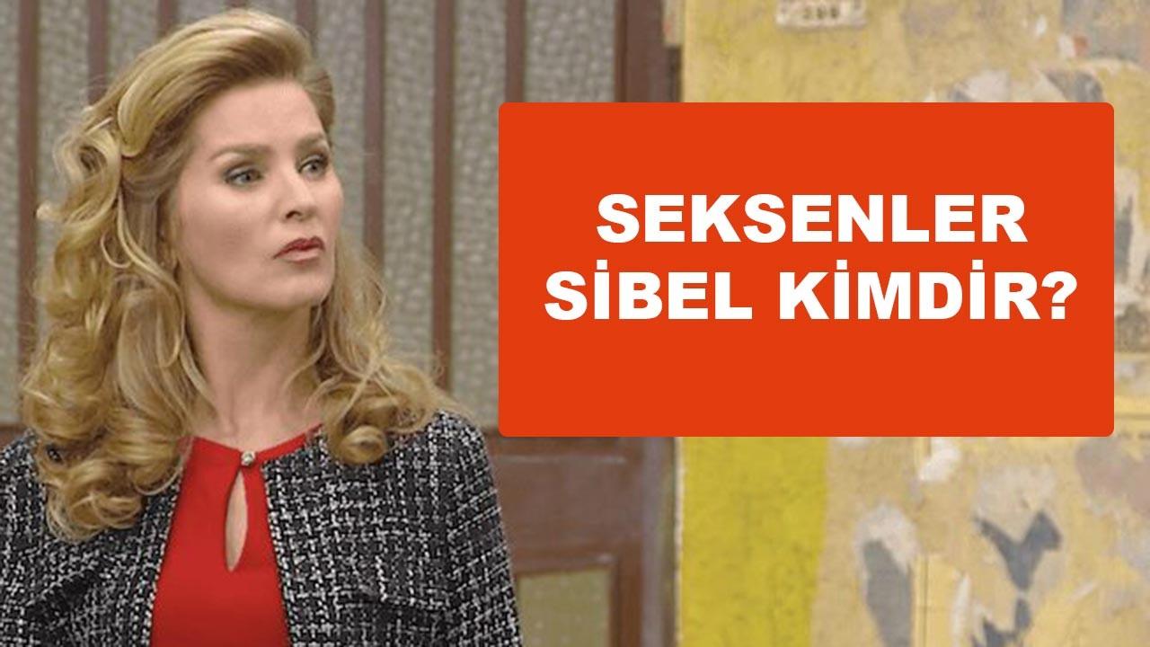 Seksenler Sibel kimdir?