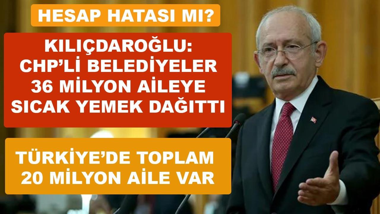 Kılıçdaroğlu: 36 milyon aileye yemek dağıttık (Türkiye'de 20 milyon aile var)