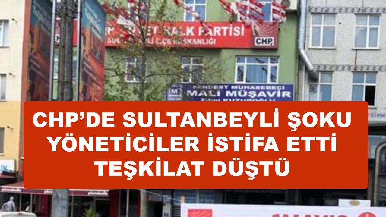 CHP Sultanbeyli yöneticileri istifa etti, teşkilat düştü