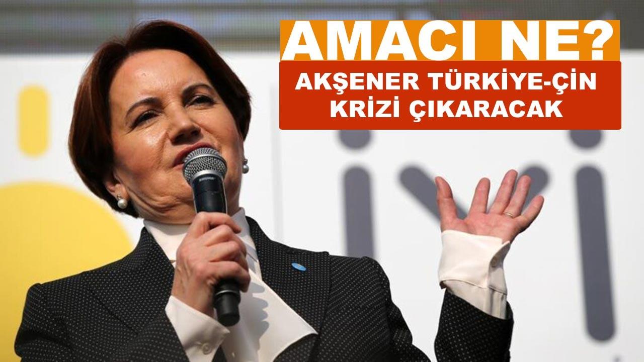 Akşener 'Türkiye-Çin krizi' mi çıkarmak istiyor?