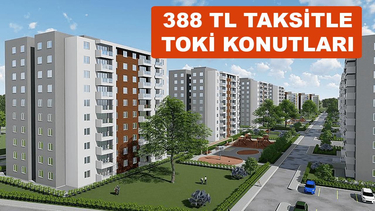 TOKİ'den konut projeleri hem de 388 TL taksitle
