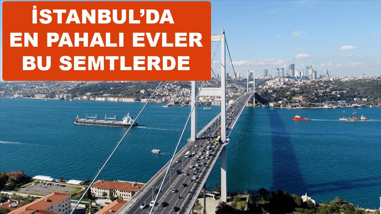 İstanbul'da en pahalı evler hangi semtlerde?
