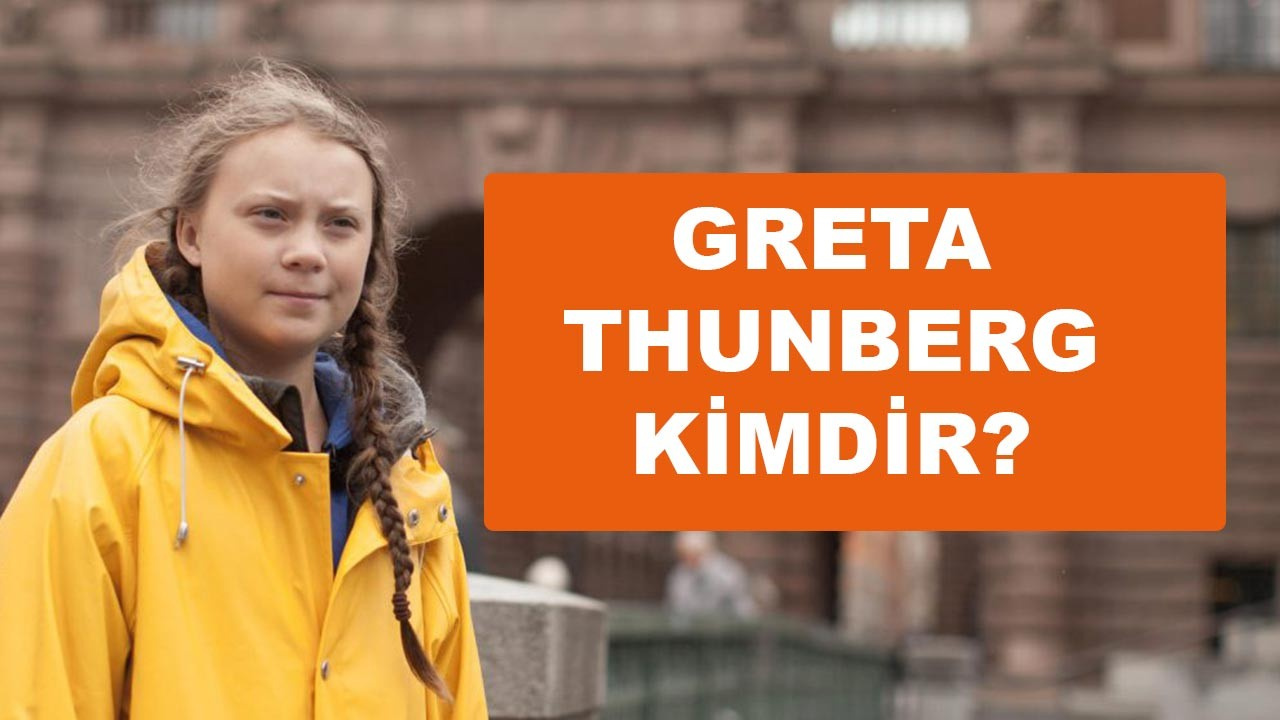 Greta Thunberg kimdir, nerelidir, kaç yaşındadır?