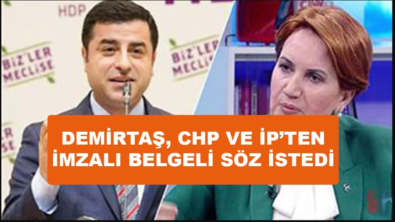 Demirtaş, CHP ve İyi Parti'den imzalı söz istedi