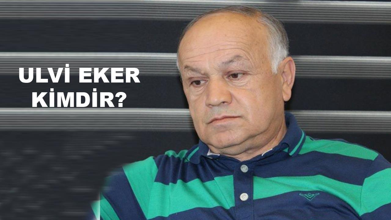 Ulvi Eker kimdir, nerelidir, ne iş yapıyor?