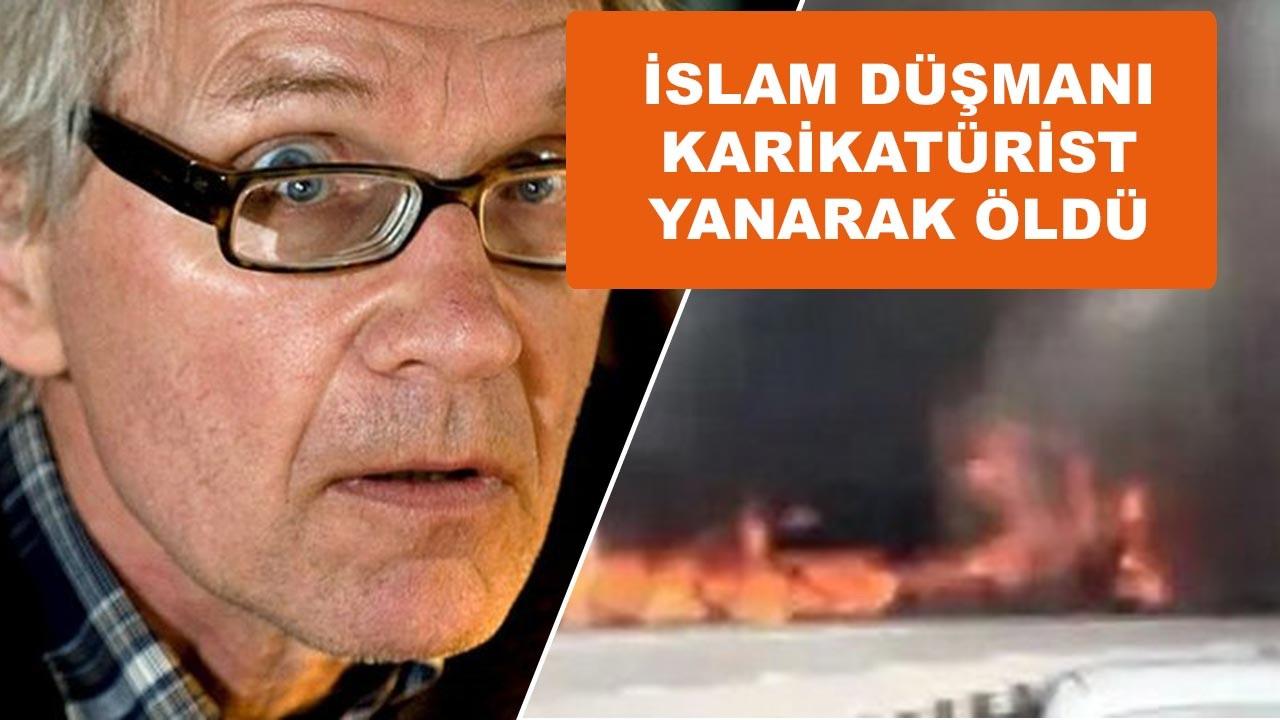 İslam düşmanı karikatürist yanarak can verdi
