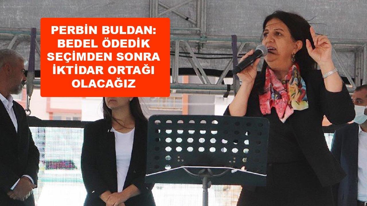 Buldan: Bedel ödedik, iktidar ortağı olacağız