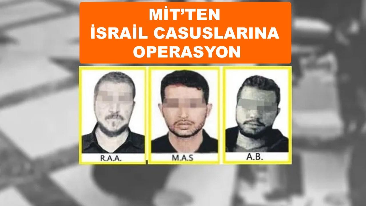 MİT'ten İsrail casuslarına operasyon