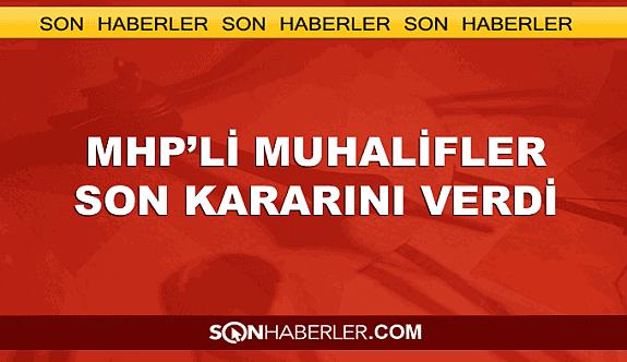 MHP'li muhalifler son kararını açıkladı