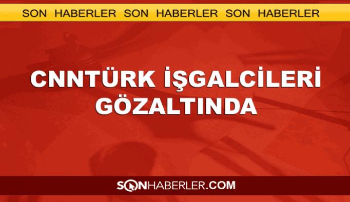 CNNTürk'ü işgal eden askerler gözaltında