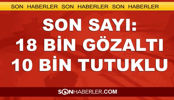 Cumhurbaşkanı Erdoğan:  18 bin kişi gözaltına alındı
