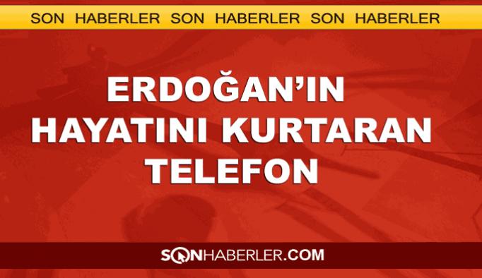 Cumhurbaşkanı Erdoğan'ın hayatını kurtaran telefon