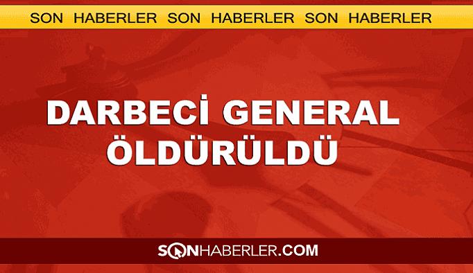 Darbeci general öldürüldü