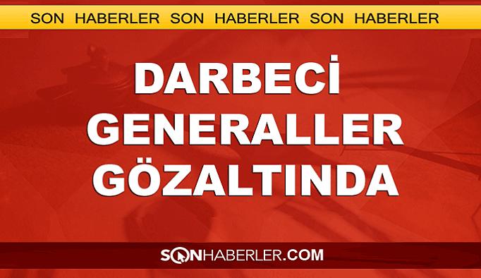 Darbeci generaller tek tek gözaltına alındı