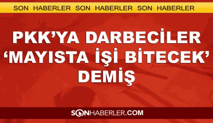 Darbeciler PKK'ya 'Mayısta iş bitecek' demiş