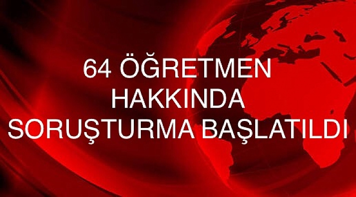 Edirne'de 64 öğretmene soruşturma