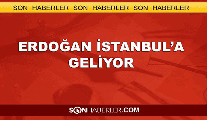 Erdoğan İstanbul'a geliyor