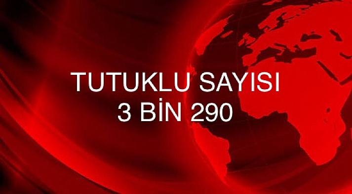 FETÖ darbe girişimi tutuklu sayısı 3 bin 290