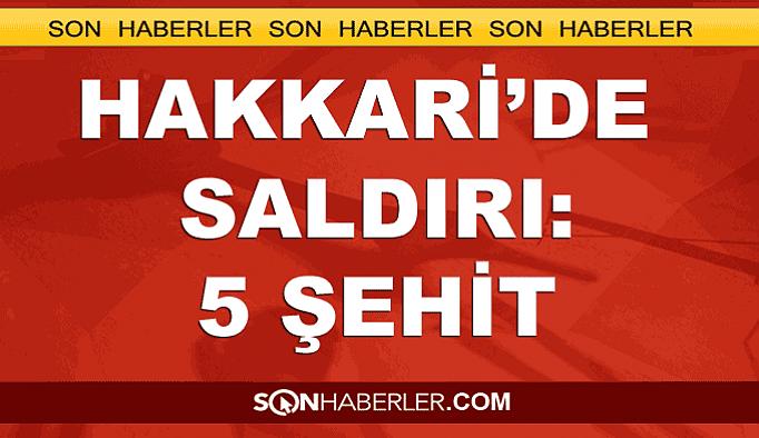 Hakkari Çukurca'da saldırı: 5 şehit