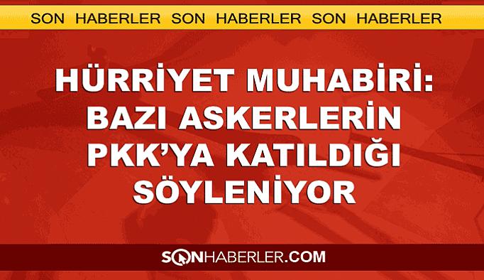 Hürriyet muhabiri: FETÖ'cü askerler PKK'ya katıldı