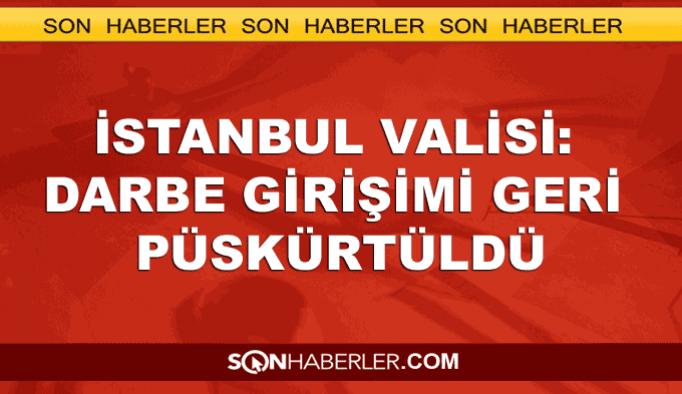 İstanbul Valisi: Darbeciler geri püskürtüldü