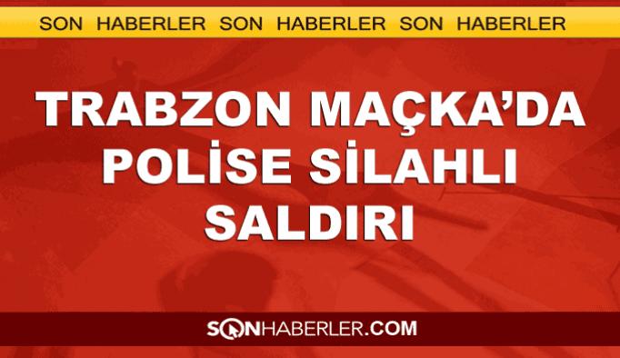 Trabzon Maçka'da polise silahlı saldırı