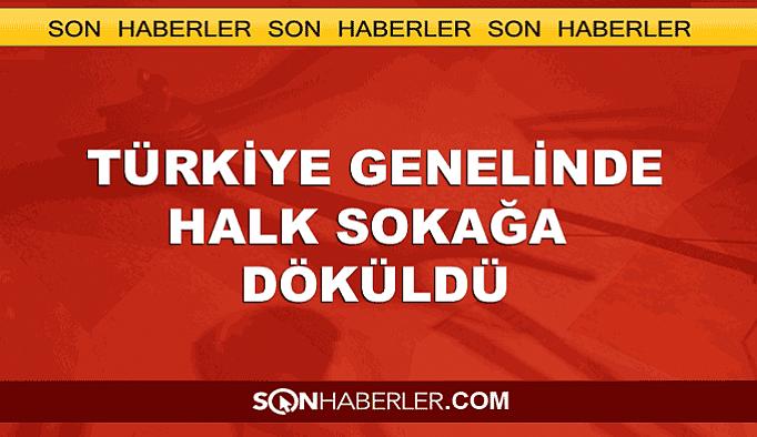 Türkiye genelinde halk sokaklara döküldü