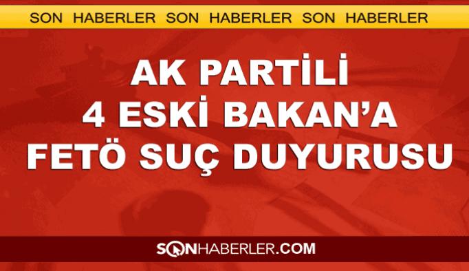 AK Partili 4 eski bakan hakkında FETÖ'den suç duyurusu