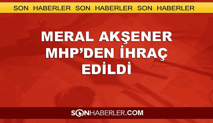 Meral Akşener MHP'den ihraç edildi