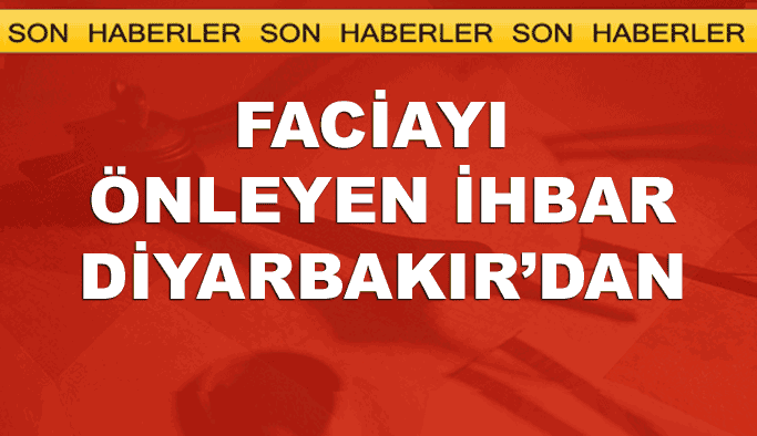 Ankara'yı faciadan kurtaran ihbar Diyarbakır'dan