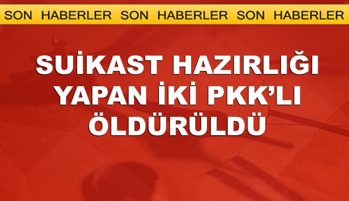 Suikast hazırlığındaki PKK'lılar öldürüldü