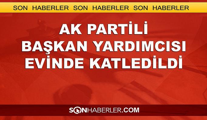 Van'da AK Partili başkan yardımcısı evinde katledildi