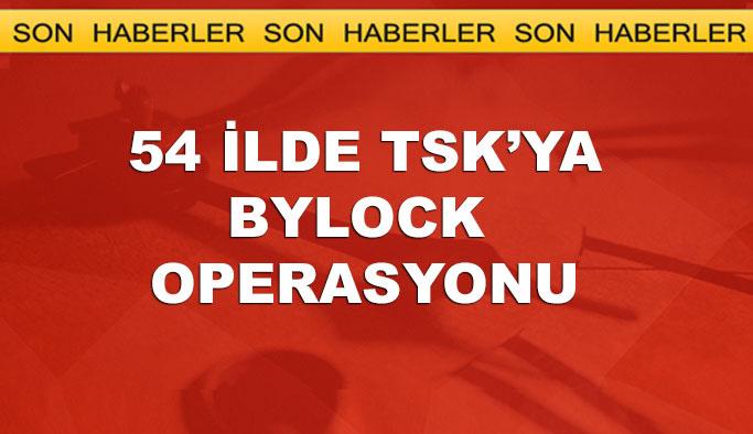 54 ilde TSK'ya Bylock operasyonu