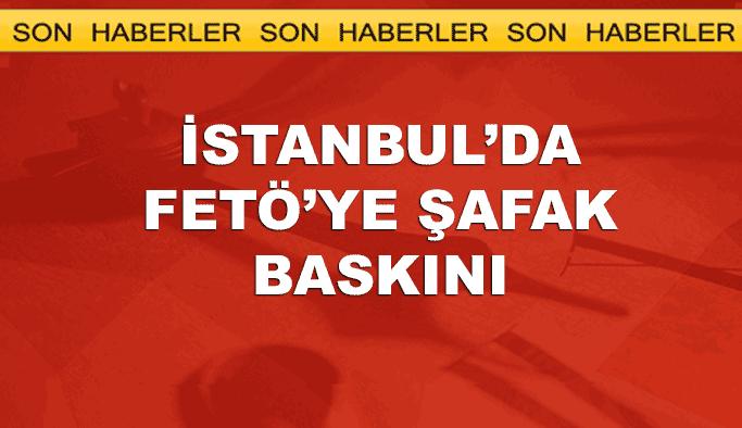 İstanbul'da FETÖ'ye şafak operasyonu