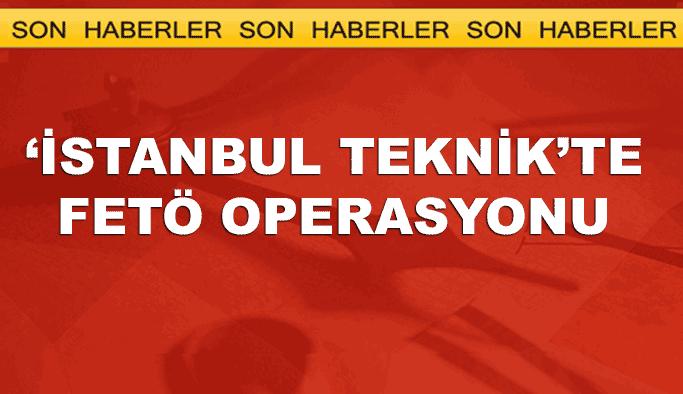 'İstanbul Teknik'te FETÖ operasyonu