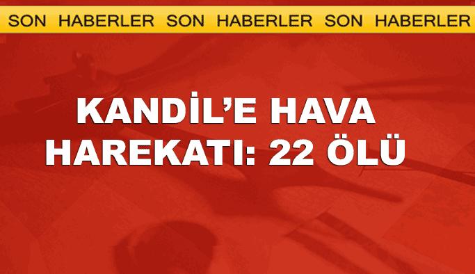 Kandil'e hava harekatı: 22 ölü