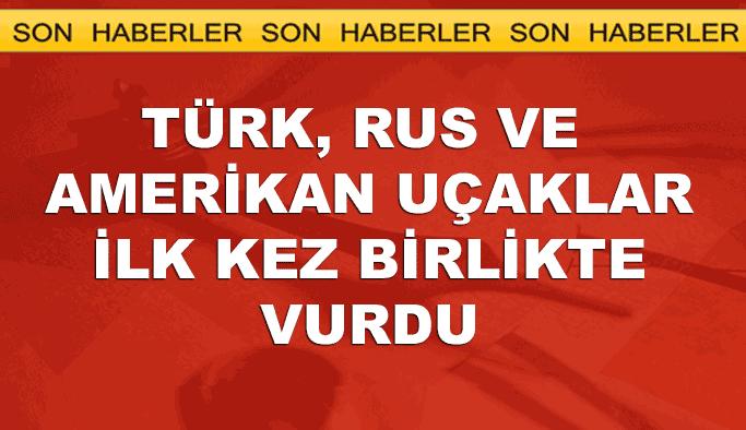 Türkiye, Rusya ve ABD uçakları ilk kez birlikte vurdu