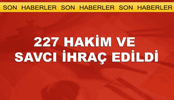227 hakim ve savcıyı daha meslekten ihraç edildi