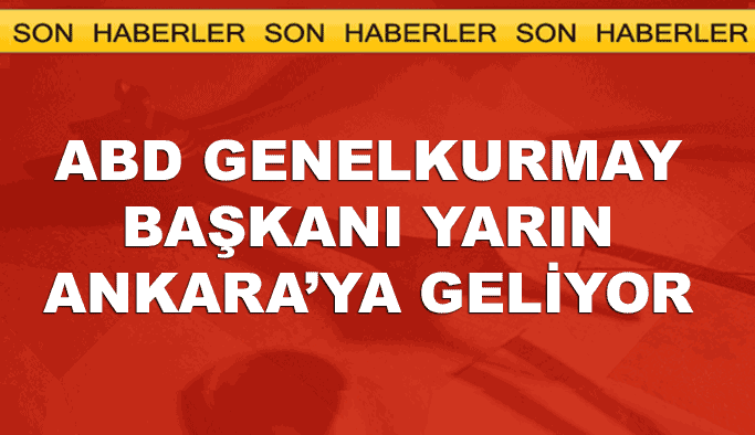 ABD genelkurmay başkanı yarın Türkiye'ye geliyor